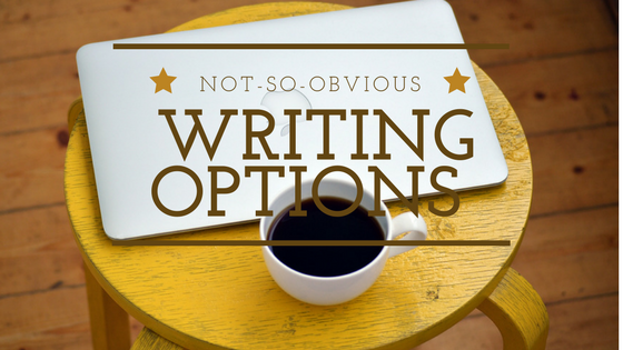 Not-So-Obvious Writing Options